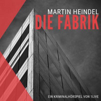 Martin Heindel – Die Fabrik | 1LIVE Krimi