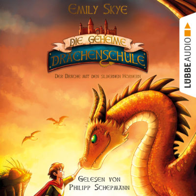 Emily Skye – Die geheime Drachenschule 2: Der Drache mit den silbernen Hörnern