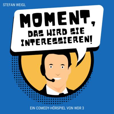 Stefan Weigl – Moment, das wird Sie interessieren | WDR 3 Hörspiel