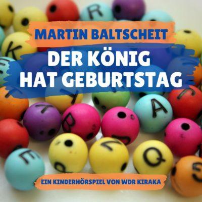 Martin Baltscheit – Der König hat Geburtstag | KiRaKa Hörspiel