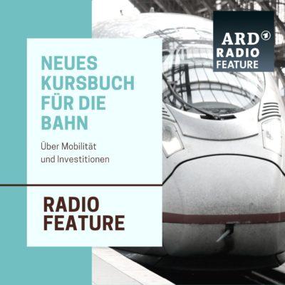 ARD radiofeature: Neues Kursbuch für die Bahn