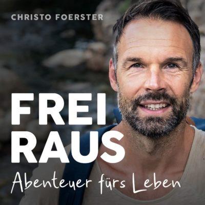 Frei raus – Abenteuer fürs Leben | Podcast mit Christo Foerster