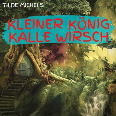 Tilde Michels – Kleiner König Kalle Wirsch