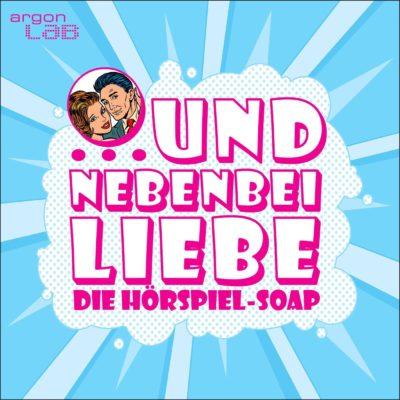 … und nebenbei Liebe – Der Hörspiel-Soap-Podcast