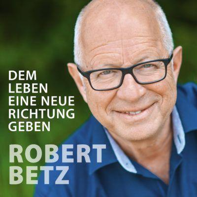 Dem Leben eine neue Richtung geben – Der Podcast von Robert Betz