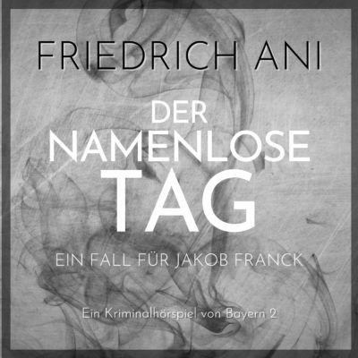 Friedrich Ani – Der namenlose Tag | Bayern 2 radioKrimi