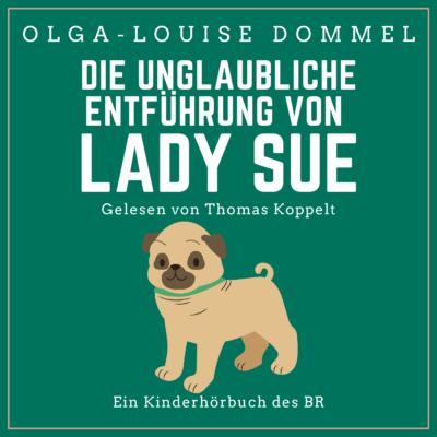 Olga-Louise Dommel – Die unglaubliche Entführung von Lady Sue | radioMikro Hörbuch