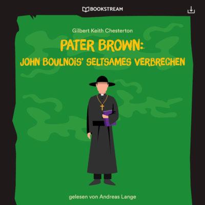 Pater Brown (07) – John Boulnois' seltsames Verbrechen
