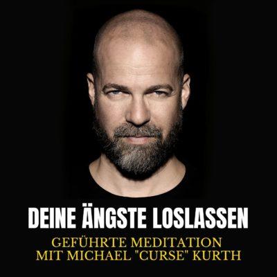 """Deine Ängste loslassen   Meditation mit Michael """"Curse"""" Kurth"""