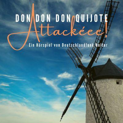 Hans Block: Don Don Don Quijote – Attackéee | Deutschlandfunk Kultur Hörspiel
