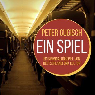 Peter Gugisch – Ein Spiel | Deutschlandfunk Kultur Krimi