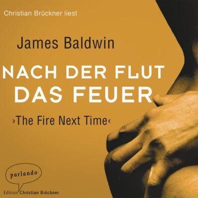 James Baldwin – Nach der Flut das Feuer