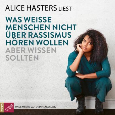 Alice Hasters – Was weiße Menschen nicht über Rassismus hören wollen aber wissen sollten