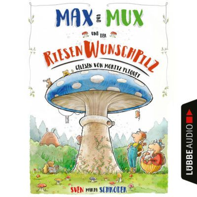Sven Maria Schröder – Max und Mux und der Riesenwunschpilz