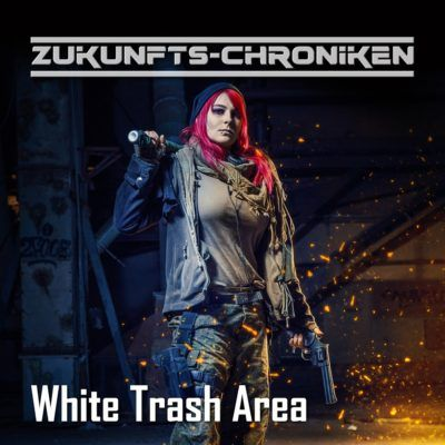 Zukunfts-Chroniken (17) – White Trash Area