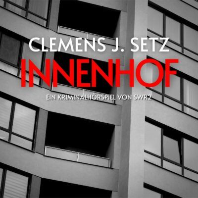 Clemens J. Setz – Innenhof | SWR2 Krimi
