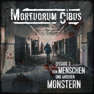 Mortuorum Cibus (03) – Von Menschen und anderen Monstern
