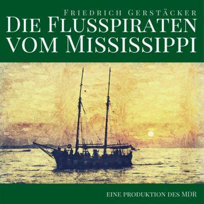 Friedrich Gerstäcker – Die Flusspiraten vom Mississippi | MDR Hörbuch