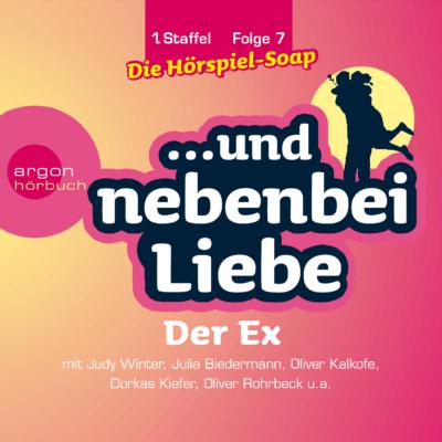 … und nebenbei Liebe (07) – Der Ex