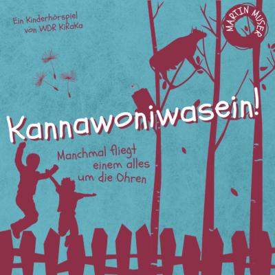 Martin Muser: Kannawoniwasein – Manchmal fliegt einem alles um die Ohren