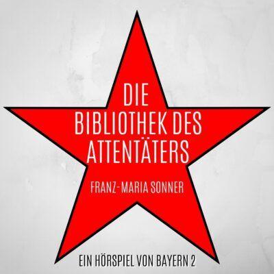 Franz-Maria Sonner – Die Bibliothek des Attentäters | Bayern 2 radioKrimi