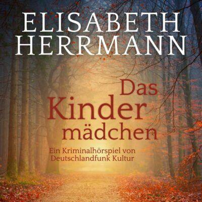 Elisabeth Herrmann – Das Kindermädchen | Deutschlandfunk Krimi