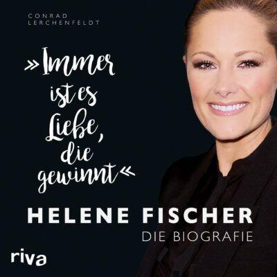 """""""Immer ist es Liebe, die gewinnt"""" – Helene Fischer. Die Biografie"""