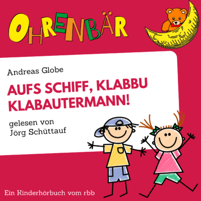 Andreas Gloge – Aufs Schiff, Klabbu Klabautermann! | Ohrenbär