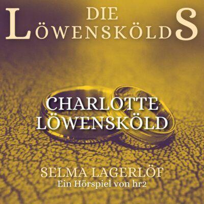 Selma Lagerlöf – Charlotte Löwensköld | hr2 Hörspiel