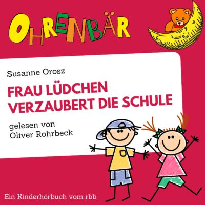 Susanne Orosz – Frau Lüdchen verzaubert die Schule | Ohrenbär