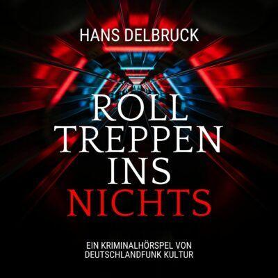 Hans Delbruck – Rolltreppen ins Nichts   Deutschlandfunk Krimi