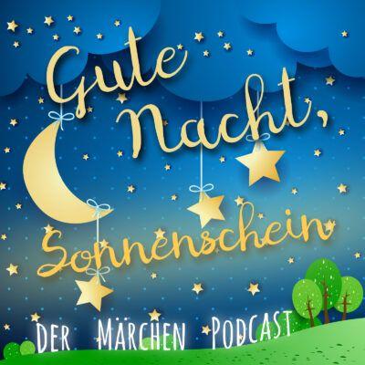 Gute Nacht, Sonnenschein | Märchen-Podcast für Kinder
