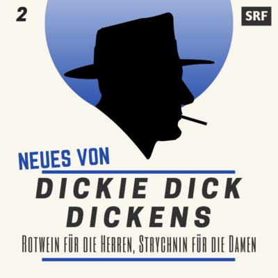Neues von Dickie Dick Dickens (02) – Rotwein für die Herren, Strychnin für die Damen