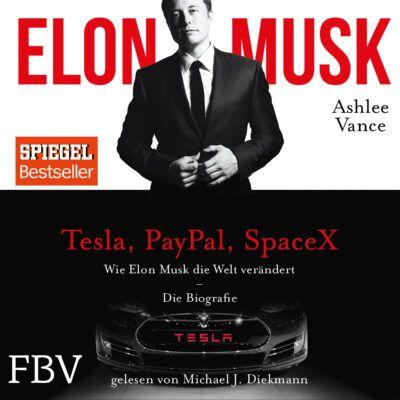 Ashlee Vance: Wie Elon Musk die Welt verändert – Die Biografie