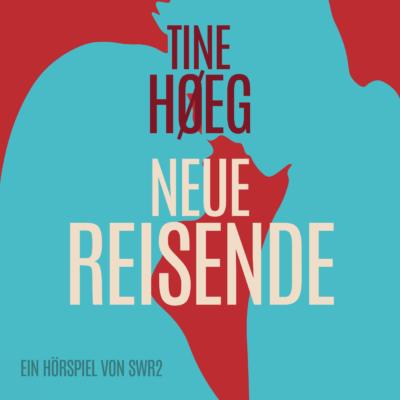 Tine Høeg – Neue Reisende | SWR2 Hörspiel