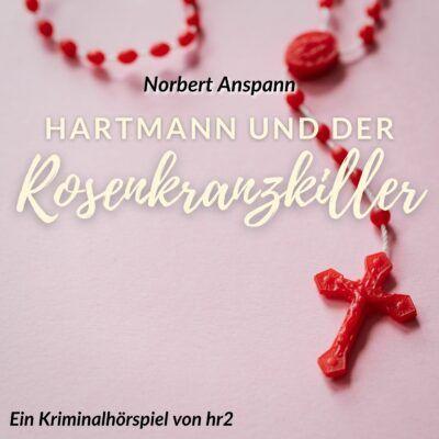 Norbert Anspann – Hartmann und der Rosenkranzkiller | hr2 Krimi