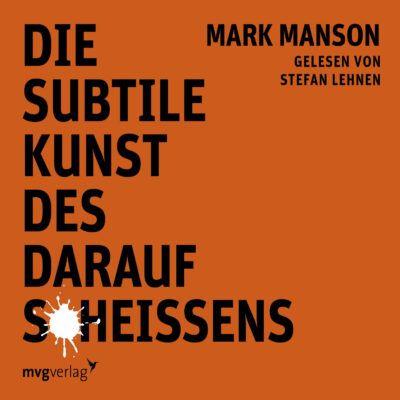Mark Manson – Die subtile Kunst des darauf Scheißens