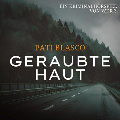 Pati Blasco – Geraubte Haut | WDR 3 Krimi