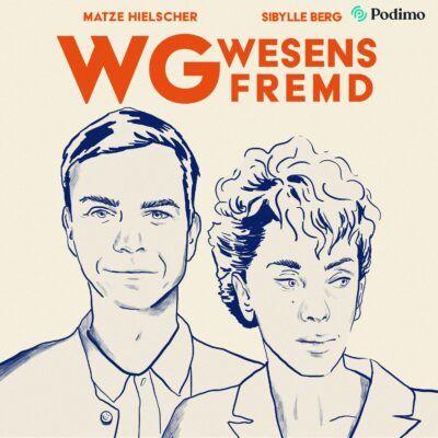 WG Wesensfremd – mit Sibylle Berg & Matze Hielscher | Podimo Podcast