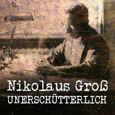 Nikolaus Groß – Unerschütterlich