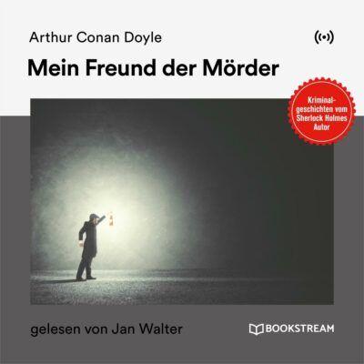 Arthur Conan Doyle – Mein Freund, der Mörder