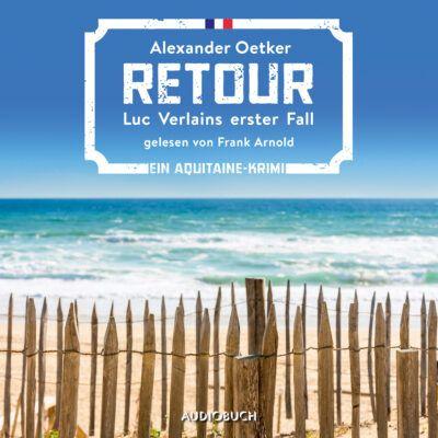 Alexander Oetker – Retour (Luc Verlains erster Fall)